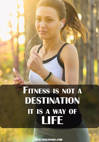 Fitness Slogans - Fitness is not a destination it is a way of life