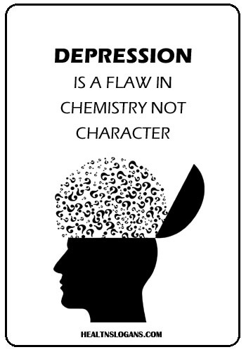 Mental Health Slogans - Depression is a flaw in Chemistry not character