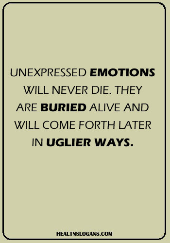 mental health slogans - Unexpressed emotions will never die. They are buried alive and will come forth later in uglier ways.