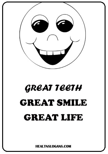 dentist slogans - Great teeth, great smile, great life.