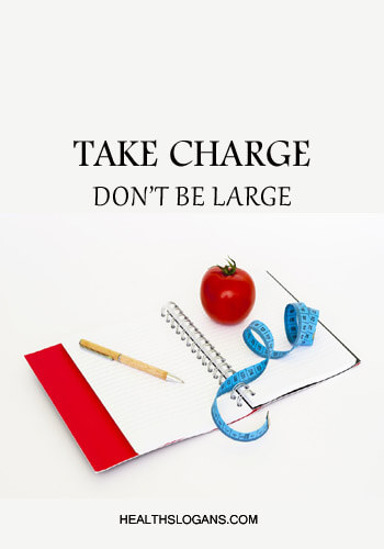 Slogans For Diet- Take Charge, Don'T Be Large