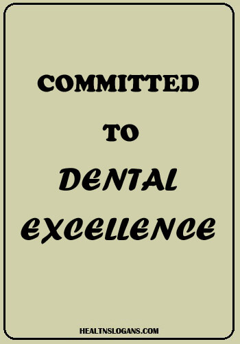 dental clinic slogans - Committed to dental excellence.