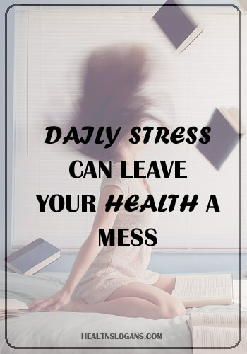 Mental Health Slogans - Daily stress can leave your health a mess