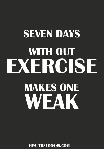 Funny Fitness Slogans - Seven days with out exercise makes one weak