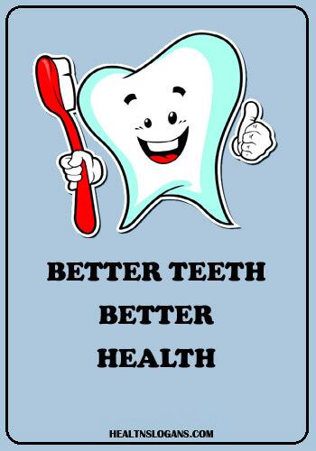 Funny dentist slogans - Better teeth, Better health.