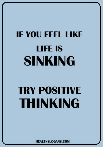 Mental Health Slogans - If You Feel Like Life Is Sinking, Try Positive Thinking!