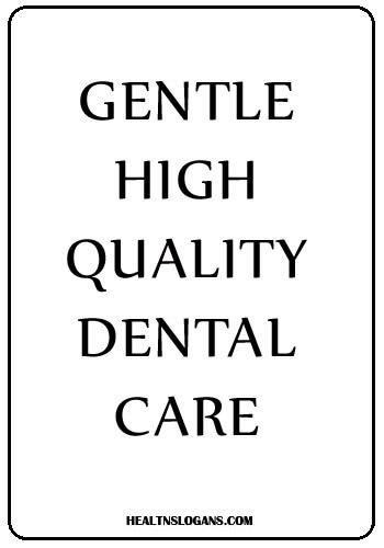 Dentist Slogans - Gentle high quality dental care.