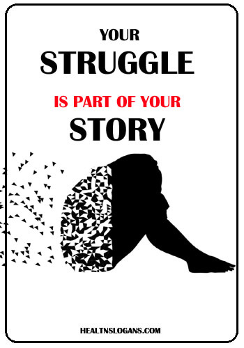 short mental health slogans -  Your struggle is part of your story