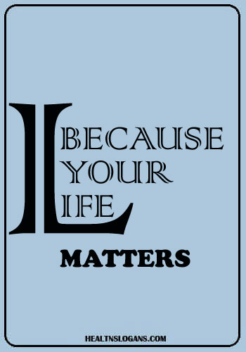 Health Care Slogans - Because Your Life Matters.
