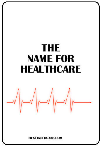 Hospital Slogans - The name for healthcare.
