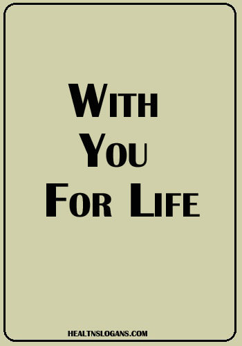 healthcare slogans - With you. For life.
