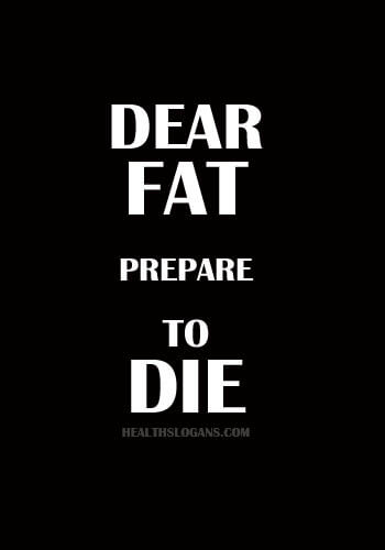 Funny Fat Slogans - Dear fat .. Prepare to die