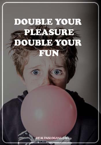 Chewing Gum Slogans - Double your pleasure, double your fun