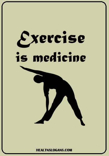 Exercise Slogans - Exercise is medicine