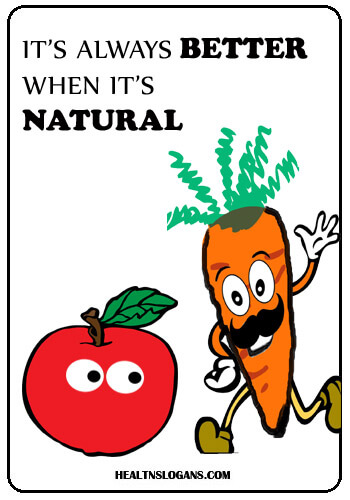 Organic Food Slogans - It's always better when it's natural.