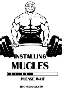 Funny Health Slogans - Installing muscles….please wait