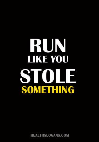 Funny Exercise Slogans - Run like you stole something