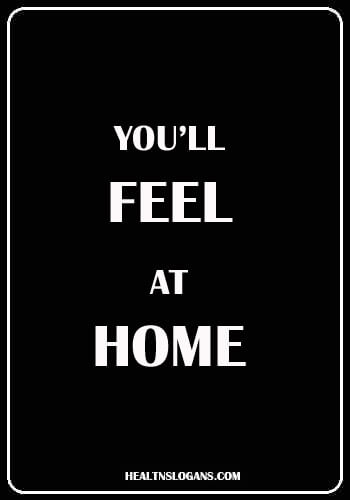 Health Care Slogans - You'll feel at home.