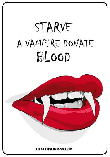 Blood Donation Slogans- Starve a vampire, donate blood