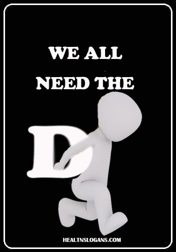 Slogans for Vitamin D - We all need the D