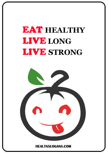 Healthy Eating Slogans - Eat healthy, live long, live strong!