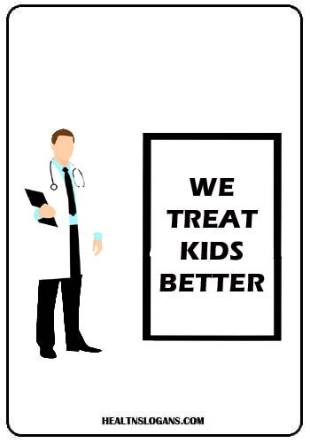 medical slogans - We treat kids better