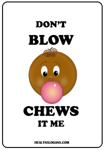 Chewing Gum Slogans - Don't Blow Chews it me