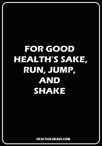 Healthy Heart Slogans - For good health's sake, run, jump, and shake