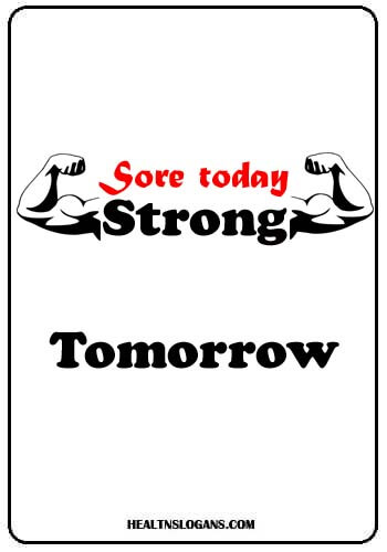Exercise Slogans - Sore today, strong tomorrow