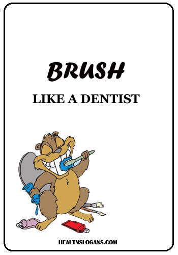 Toothbrush Slogans - Brush like a dentist.