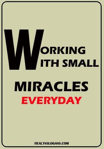 pediatric office slogans - Working With Small Miracles Everyday