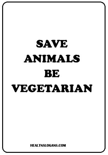 Vegetarian Slogans - Save animals – Be vegetarian