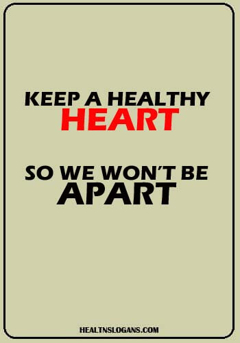 Healthy Heart Slogans - Keep a healthy Heart, so we won't be apart