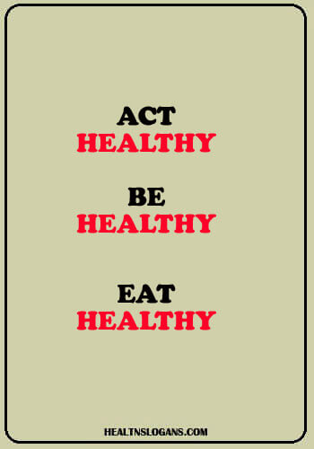 funny food slogans - Act healthy. Be healthy. Eat healthy.