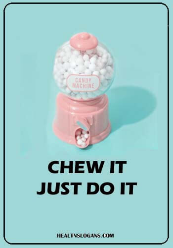 Chewing Gum Slogans - Chew it. Just do it!