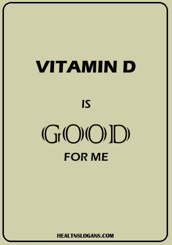 vitamin slogans - Vitamin D is good for meVitamin D is good for me