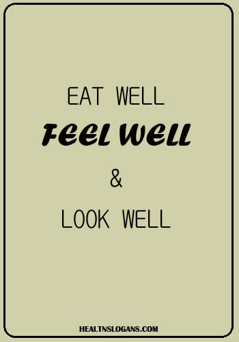 slogans on malnutrition - Eat well, feel well, and look well!