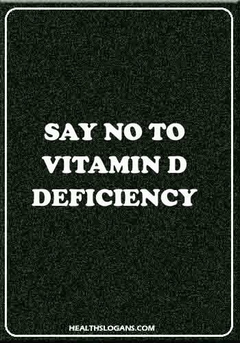 vitamin slogans - Say No to vitamin D deficiency!