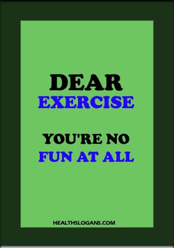 funny Exercise Slogans - Dear exercise, you're no fun at all