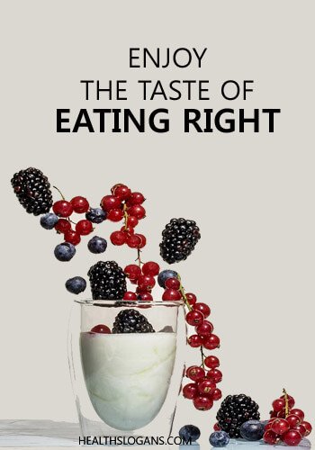 slogans on healthy food vs junk food - Enjoy the taste of Eating right