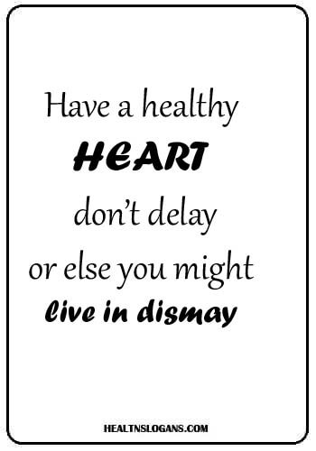 heart slogans - Have a healthy heart, don't delay or else you might live in dismay