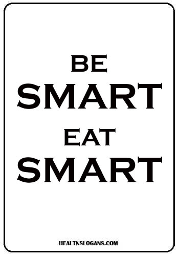 slogans on food and nutrition - Be smart, eat smart.