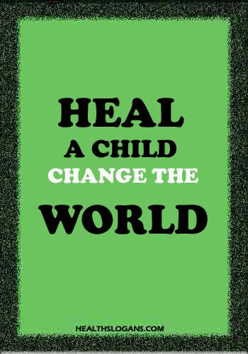 medical slogans - Heal a child, change the world