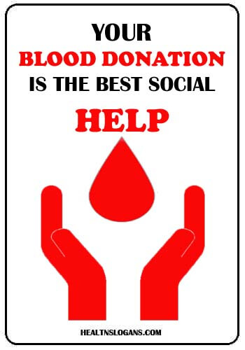 best slogans on blood donation - Your blood donation is the best social help!