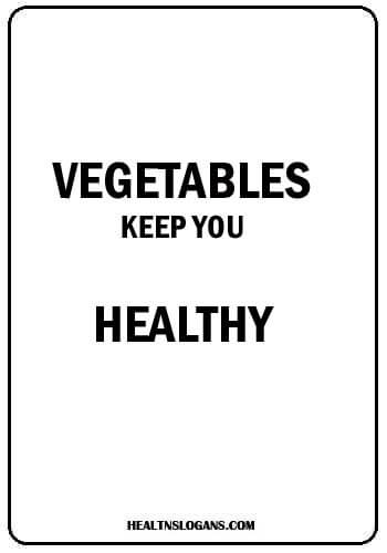 Fruits & Vegetables Slogans - Vegetables keep you healthy