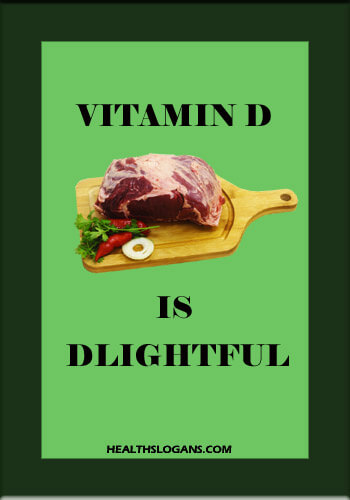 vitamin slogans - Vitamin D is D-lightful