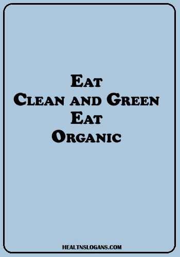 food slogans - Eat clean and green. Eat Organic