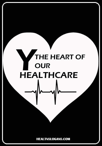 Health Care Slogans - The Heart of Your Healthcare.