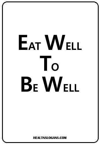 catchy slogans for  healthy eating -Eat well… to be well!