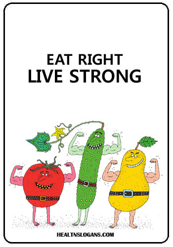 Nutrition Slogans - Eat right, Live strong
